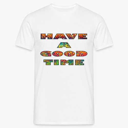 HAVE A GOOD TIME - Männer T-Shirt