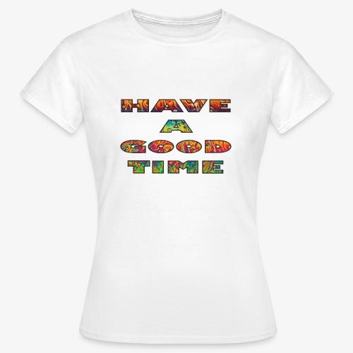 HAVE A GOOD TIME - Frauen T-Shirt