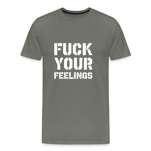 Fuck your feelings - Premium-T-shirt herr