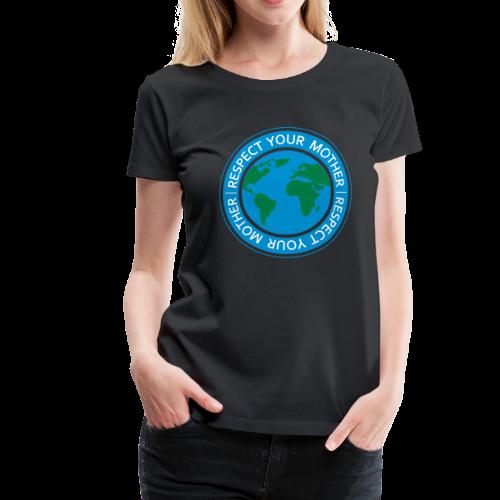Respect your mother - Frauen Premium T-Shirt