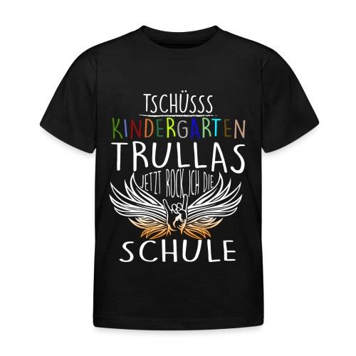 Tschüsss Kindergarten Trulla jetzt rock ich die Schule - Kinder T-Shirt