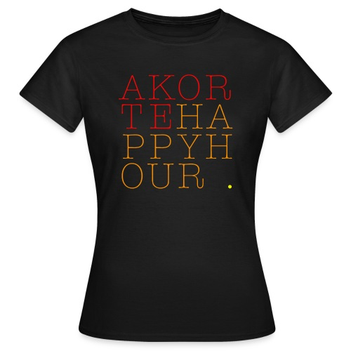 Akorte - Happy Hour Damen - Frauen T-Shirt