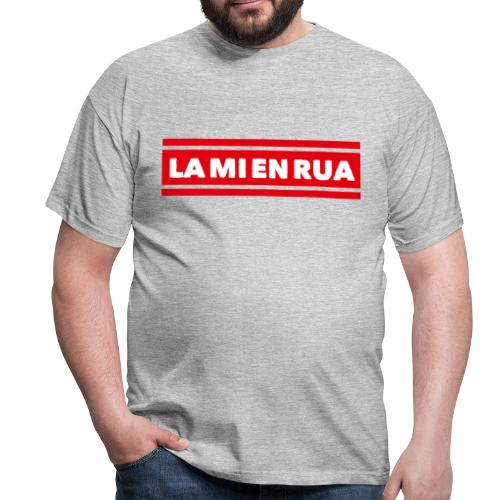 La mi en Rua - Männer T-Shirt