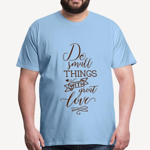 DO SMALL THINGS WITH GREAT LOVE - Men's Premium T-Shirt