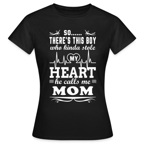 There's This Boy Who Stole My Heart He Calls Me Mom - Women's T-Shirt