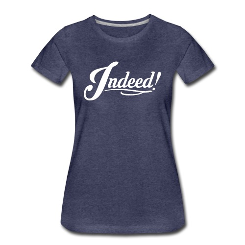 Fancy Indeed! (WHITE TEXT) T-Shirt - Women's Premium T-Shirt