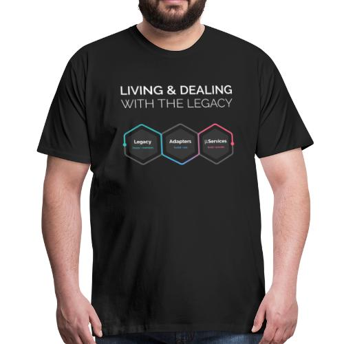 living and dealing with the legacy - Männer Premium T-Shirt