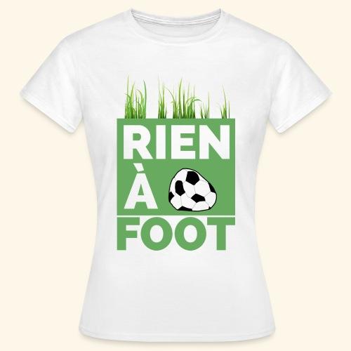 Rien à Foot - T-shirt Femme