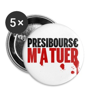 Badge Présibourse m'a tuer - Badge grand 56 mm