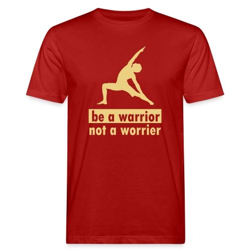 Be a warrior, not a worrier! - Männer Bio-T-Shirt
