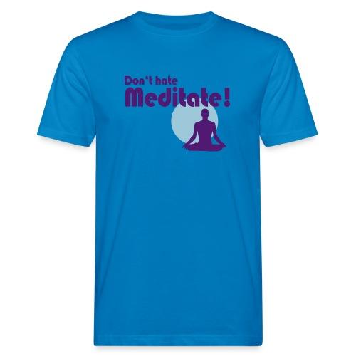 Don't hate - meditate! - Männer Bio-T-Shirt
