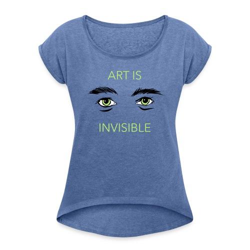 Art is invisible - Frauen T-Shirt mit gerollten Ärmeln