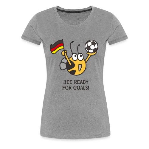 BEE READY FOR GOALS! - Frauen Premium T-Shirt