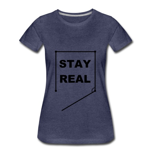 STAY REAL Shirt (Female Fit) - Women's Premium T-Shirt