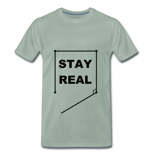 STAY REAL Shirt (Male Fit) - Men's Premium T-Shirt