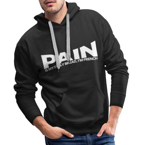 Pain is my daily bread, I'm French Sweat-shirts - Sweat-shirt à capuche Premium pour hommes