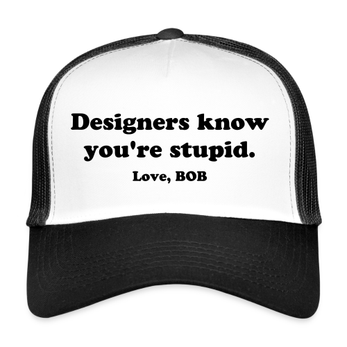 Designers know you're Stupid - CAP - Trucker Cap