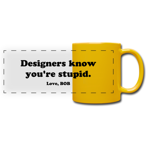 Designers know you're Stupid - MUG - Tazza colorata con vista