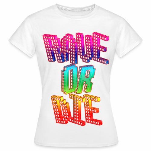 Rave Or Die Bunt - T-Shirt - Frauen T-Shirt