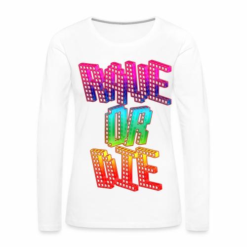 Rave Or Die Bunt - langarm Shirt - Frauen Premium Langarmshirt