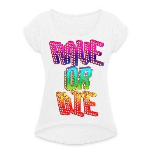 Rave Or Die Bunt - T-Shirt - Frauen T-Shirt mit gerollten Ärmeln