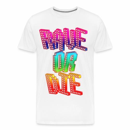 Rave Or Die Bunt - T-Shirt - Männer Premium T-Shirt