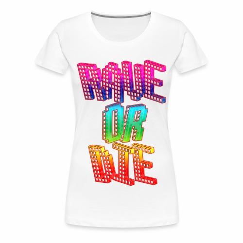 Rave Or Die Bunt - T-Shirt - Frauen Premium T-Shirt