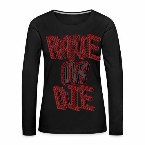 Rave Or Die Black - langarm Shirt - Frauen Premium Langarmshirt