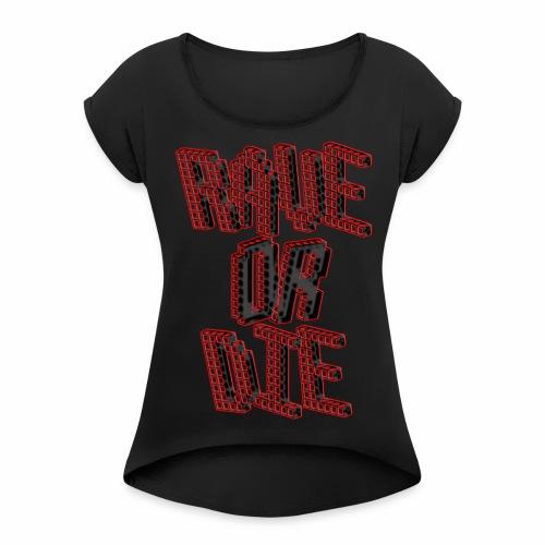 Rave Or Die Black - T-Shirt - Frauen T-Shirt mit gerollten Ärmeln
