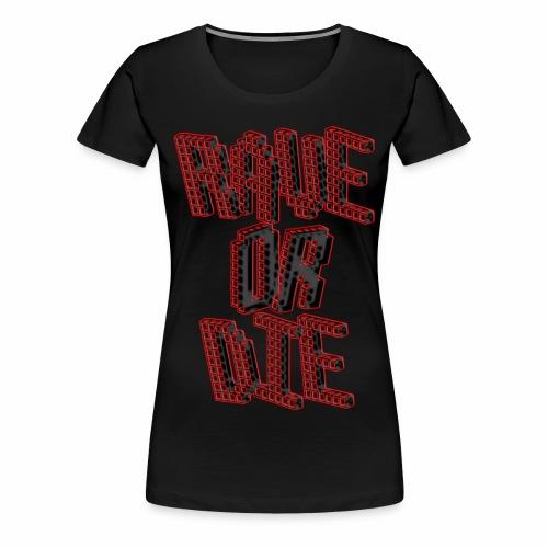 Rave Or Die Black - T-Shirt - Frauen Premium T-Shirt
