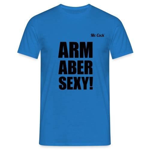 Mr.Cock Männer T-Shirt Arm Aber Sexy - Männer T-Shirt