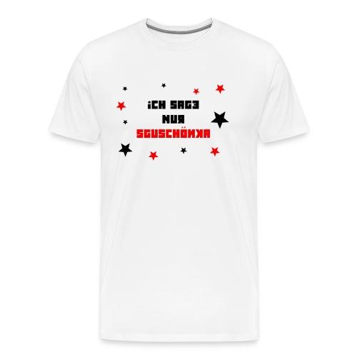 Ich sage nur Sguschönka - Männer Premium T-Shirt