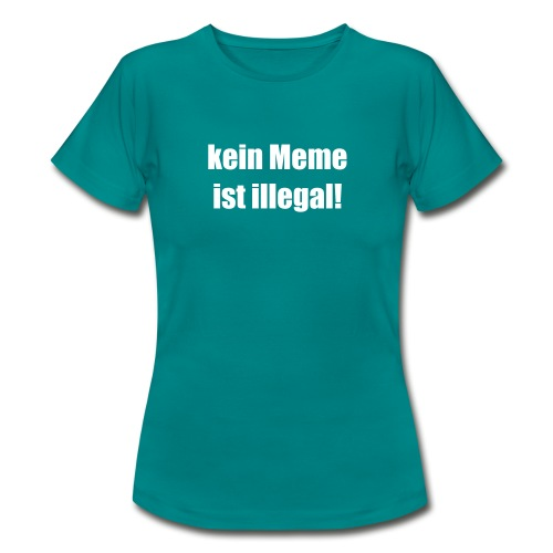 kein Meme ist illegal! - Frauen T-Shirt - Frauen T-Shirt
