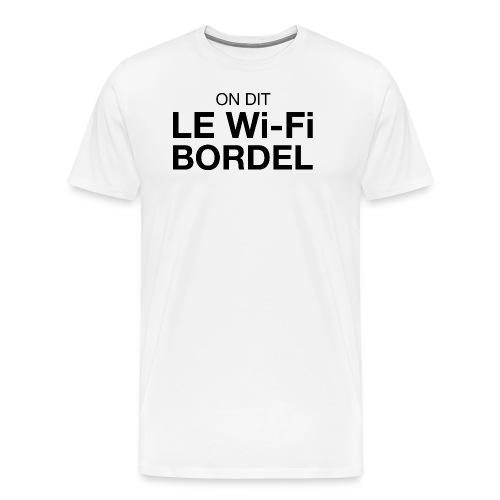 On dit Le Wi-Fi BORDEL - T-shirt Premium Homme