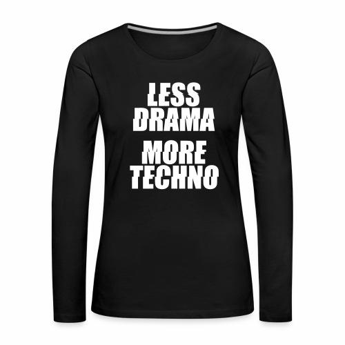 less drama. more techno. - langarm Shirt - Frauen Premium Langarmshirt