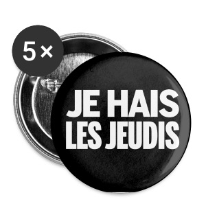 Badge Je Hais Les Jeudis - Badge grand 56 mm