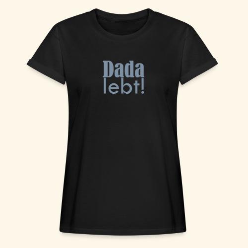 Dada lebt - Frauen Oversize T-Shirt