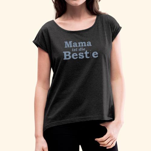 Mama ist die Beste T-Shirt - Frauen T-Shirt mit gerollten Ärmeln