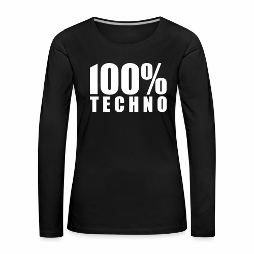100% Techno - Langarmshirt - Frauen Premium Langarmshirt