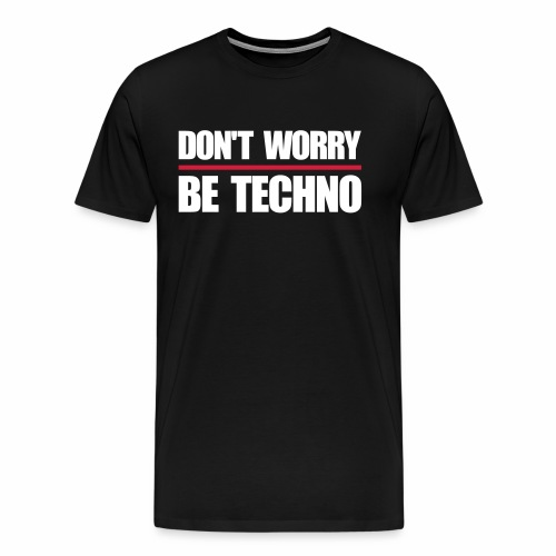 don't worry be techno - T.Shirt - Männer Premium T-Shirt