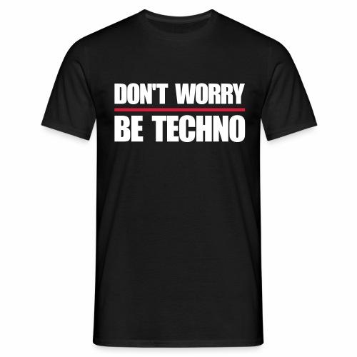 don't worry be techno - T.Shirt - Männer T-Shirt