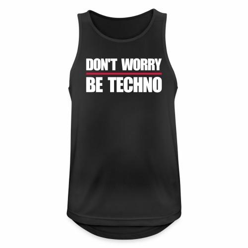 don't worry be techno - Tanktop - Männer Tank Top atmungsaktiv