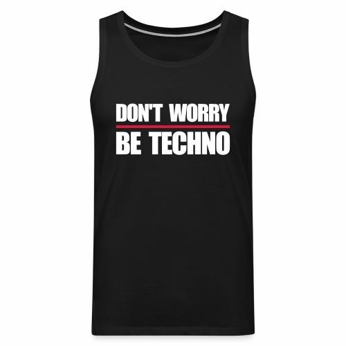 don't worry be techno - Tanktop - Männer Premium Tank Top