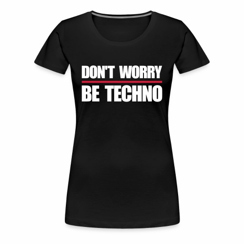 don't worry be techno - T.Shirt - Frauen Premium T-Shirt