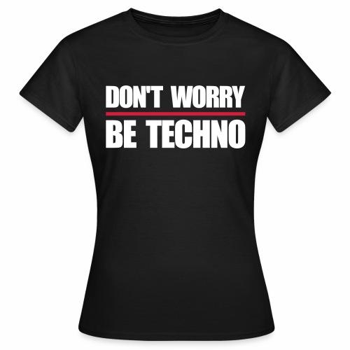 don't worry be techno - T.Shirt - Frauen T-Shirt