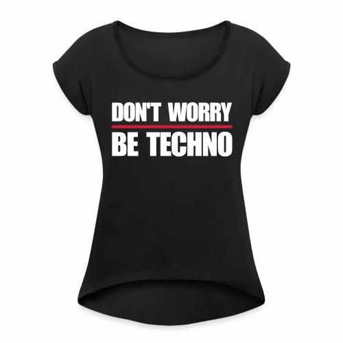 don't worry be techno - T-Shirt - Frauen T-Shirt mit gerollten Ärmeln