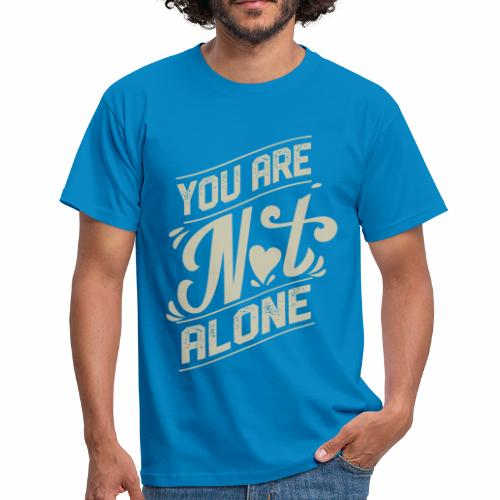 You are not alone - Männer T-Shirt