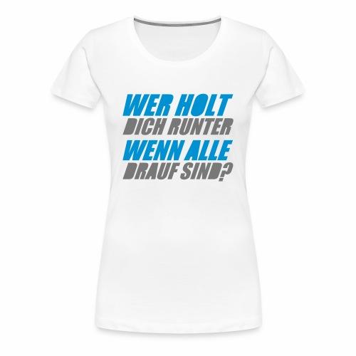 Wer holt Dich runter wenn alle drauf sind? - T-Shirt - Frauen Premium T-Shirt