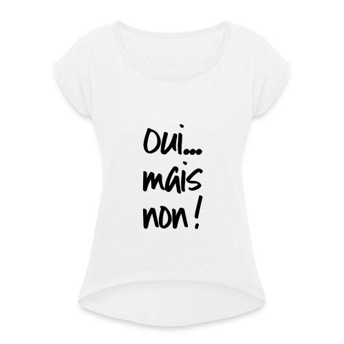 Oui... Mais Non ! - Femme - Noir - T-shirt à manches retroussées Femme