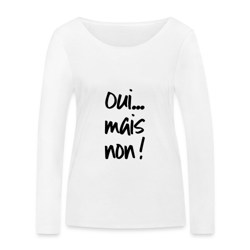 Oui... Mais Non ! - Femme - Noir - T-shirt manches longues bio Stanley & Stella Femme